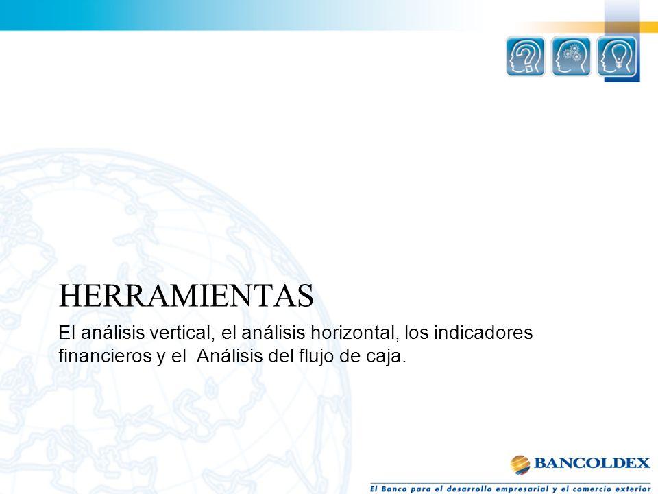 El análisis vertical, el análisis horizontal, los indicadores financieros y el Análisis del flujo de caja. HERRAMIENTAS