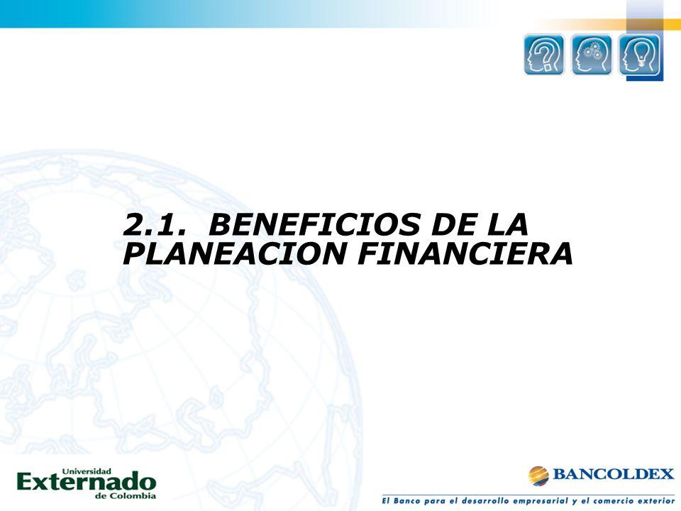 2.1. BENEFICIOS DE LA PLANEACION FINANCIERA