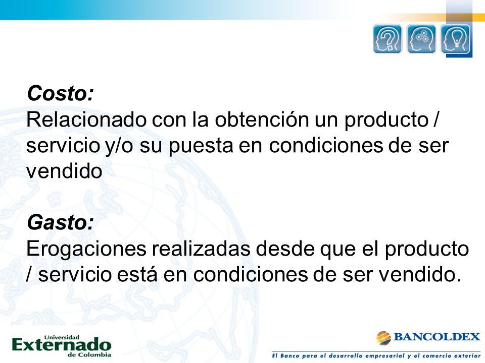 Costo: Relacionado con la obtención un producto / servicio y/o su puesta en condiciones de ser vendido Gasto: Erogaciones realizadas desde que el prod