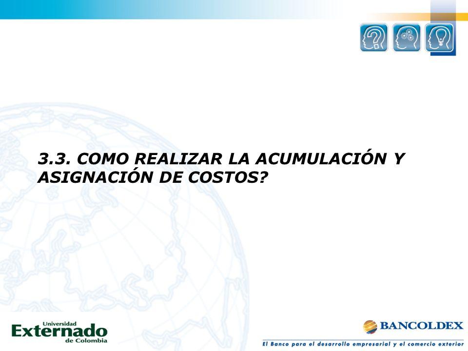 3.3. COMO REALIZAR LA ACUMULACIÓN Y ASIGNACIÓN DE COSTOS?