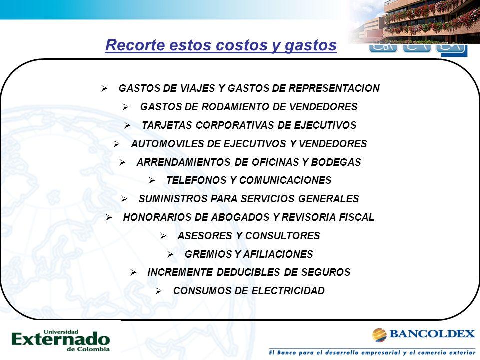 Recorte estos costos y gastos Gerencia de costos y ventaja Competitiva Rico, Luis Fernando Pág 89 GASTOS DE VIAJES Y GASTOS DE REPRESENTACION GASTOS D