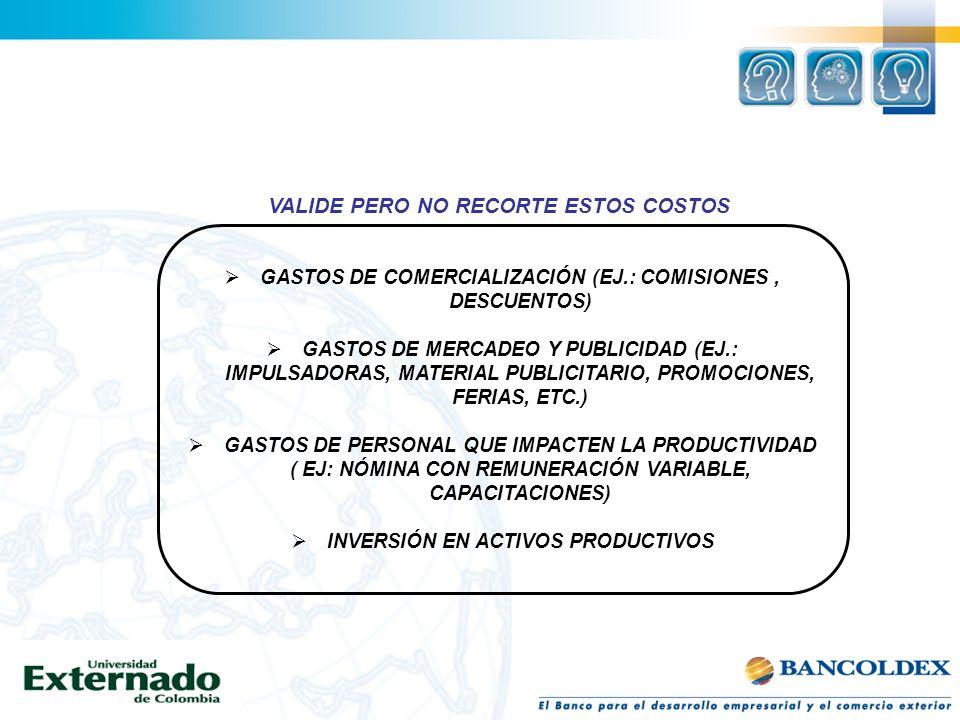 Gerencia de costos y ventaja Competitiva Rico, Luis Fernando Pág 90 VALIDE PERO NO RECORTE ESTOS COSTOS GASTOS DE COMERCIALIZACIÓN (EJ.: COMISIONES, D