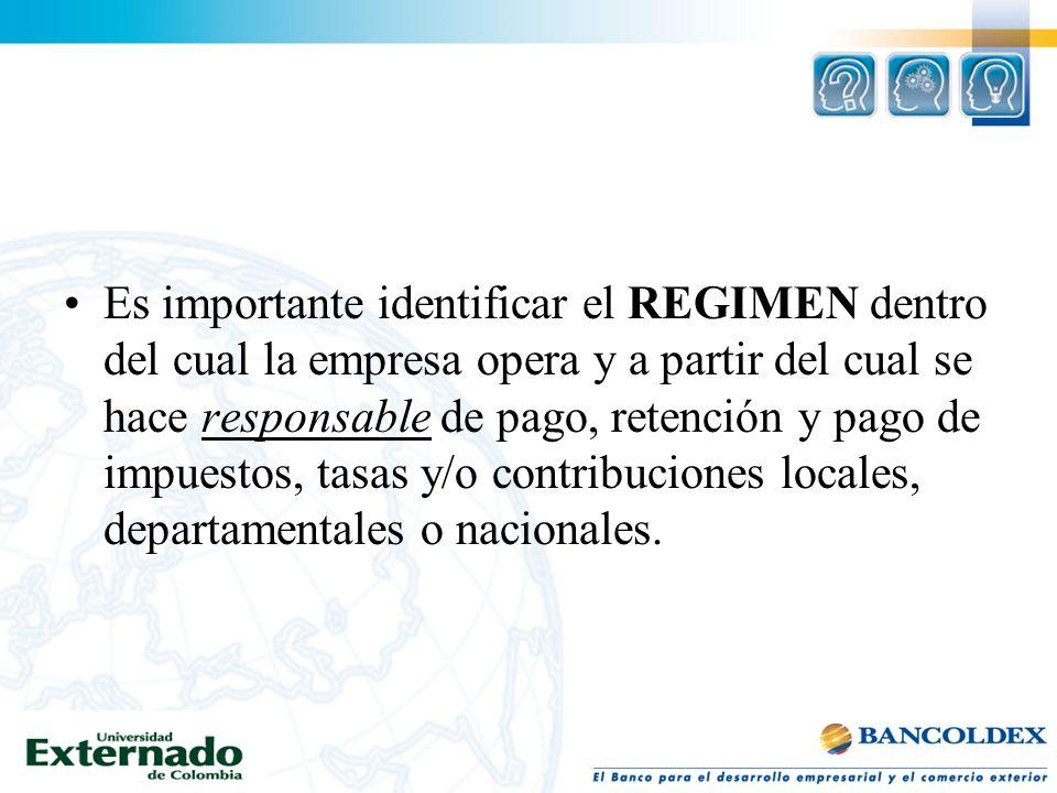 Es importante identificar el REGIMEN dentro del cual la empresa opera y a partir del cual se hace responsable de pago, retención y pago de impuestos,