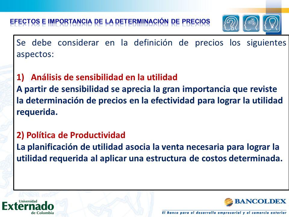 Se debe considerar en la definición de precios los siguientes aspectos: 1)Análisis de sensibilidad en la utilidad A partir de sensibilidad se aprecia
