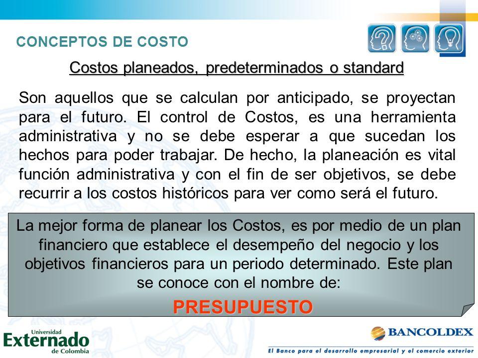 Costos planeados, predeterminados o standard Son aquellos que se calculan por anticipado, se proyectan para el futuro. El control de Costos, es una he