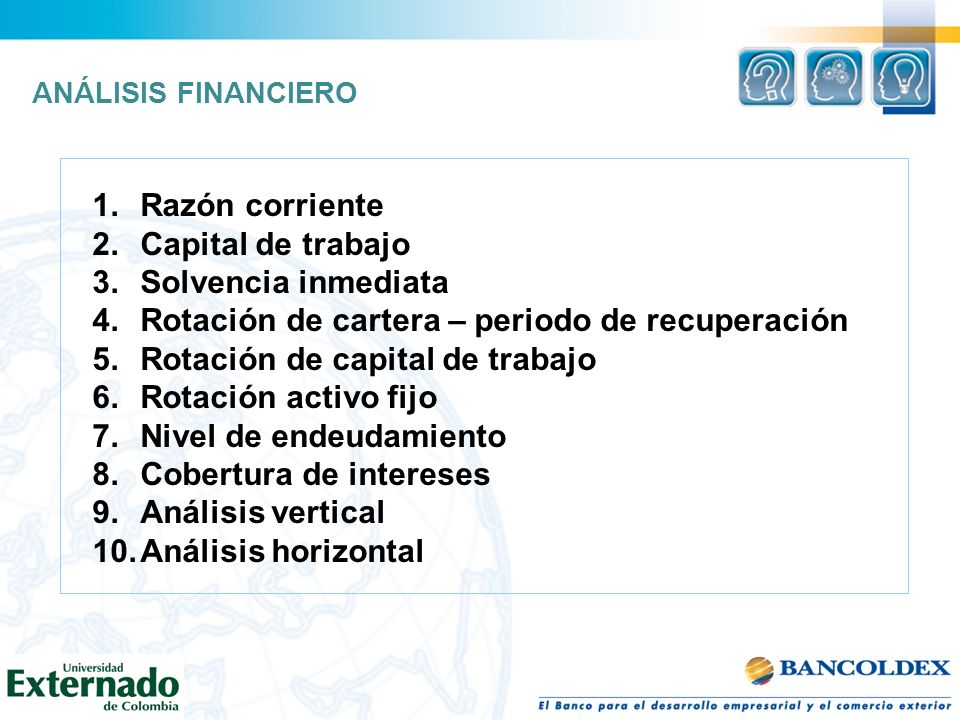 1.Razón corriente 2.Capital de trabajo 3.Solvencia inmediata 4.Rotación de cartera – periodo de recuperación 5.Rotación de capital de trabajo 6.Rotaci