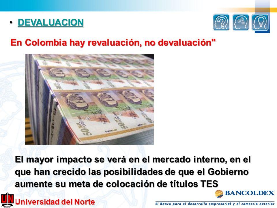Universidad del Norte DEVALUACION DEVALUACIONDEVALUACION En Colombia hay revaluación, no devaluación