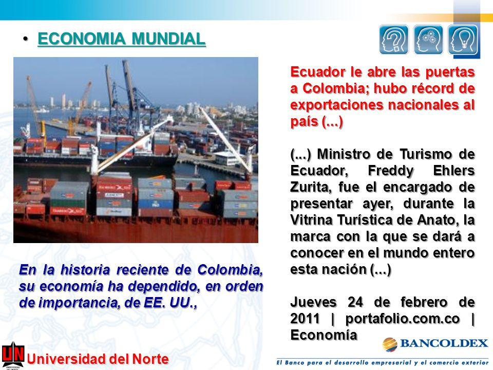 Universidad del Norte ECONOMIA MUNDIAL ECONOMIA MUNDIALECONOMIA MUNDIALECONOMIA MUNDIAL Ecuador le abre las puertas a Colombia; hubo récord de exporta