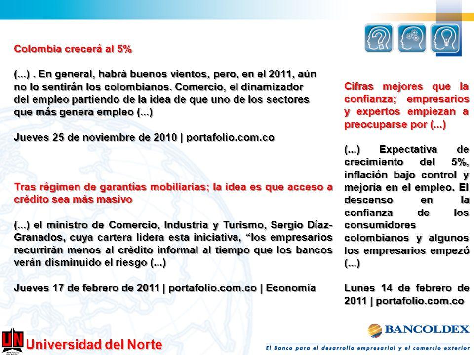 Universidad del Norte Colombia crecerá al 5% (...). En general, habrá buenos vientos, pero, en el 2011, aún no lo sentirán los colombianos. Comercio,