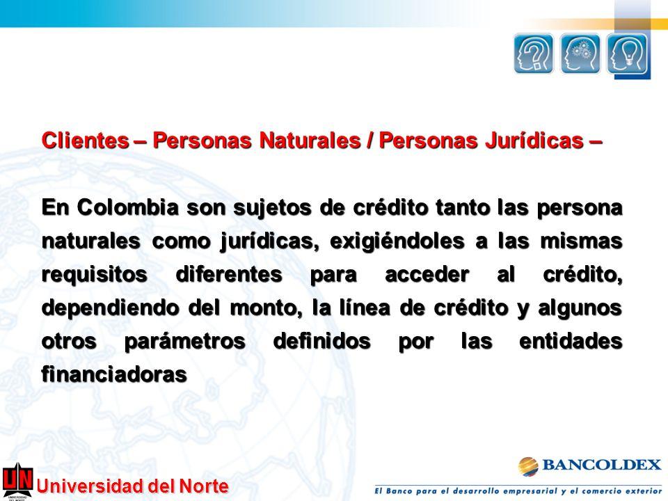 Universidad del Norte Clientes – Personas Naturales / Personas Jurídicas – En Colombia son sujetos de crédito tanto las persona naturales como jurídic