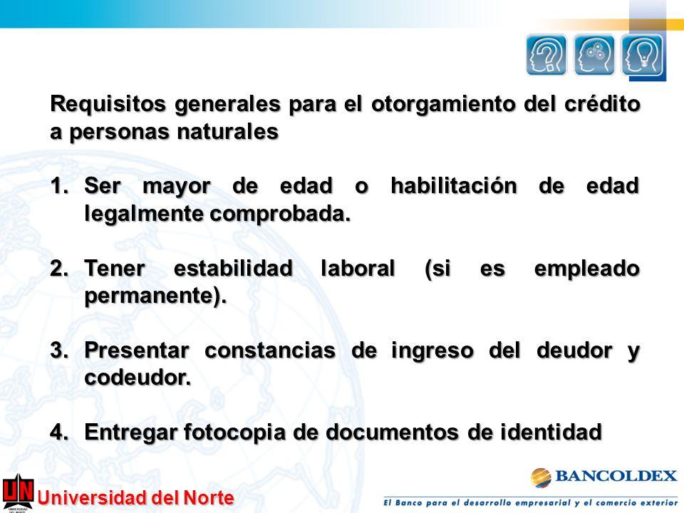 Universidad del Norte Requisitos generales para el otorgamiento del crédito a personas naturales 1.Ser mayor de edad o habilitación de edad legalmente