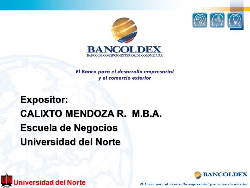 Universidad del Norte Expositor: CALIXTO MENDOZA R. M.B.A. Escuela de Negocios Universidad del Norte