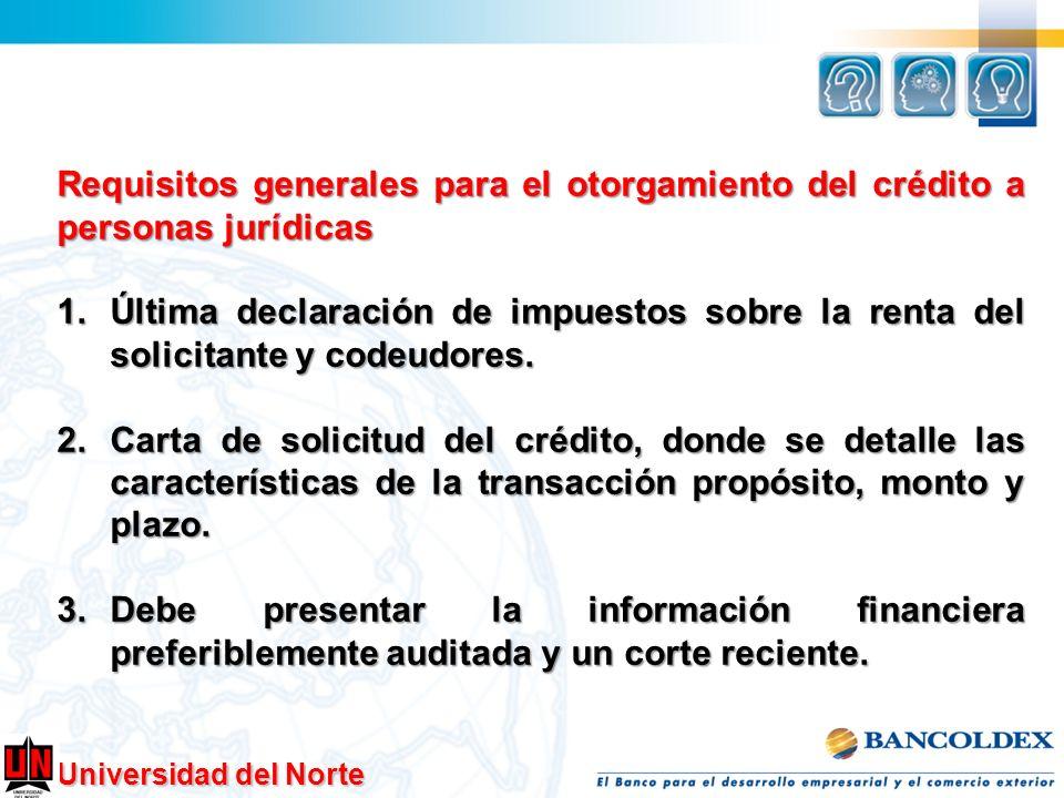 Universidad del Norte Requisitos generales para el otorgamiento del crédito a personas jurídicas 1.Última declaración de impuestos sobre la renta del