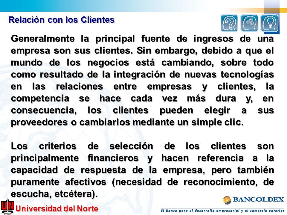 Universidad del Norte Relación con los Clientes Generalmente la principal fuente de ingresos de una empresa son sus clientes. Sin embargo, debido a qu