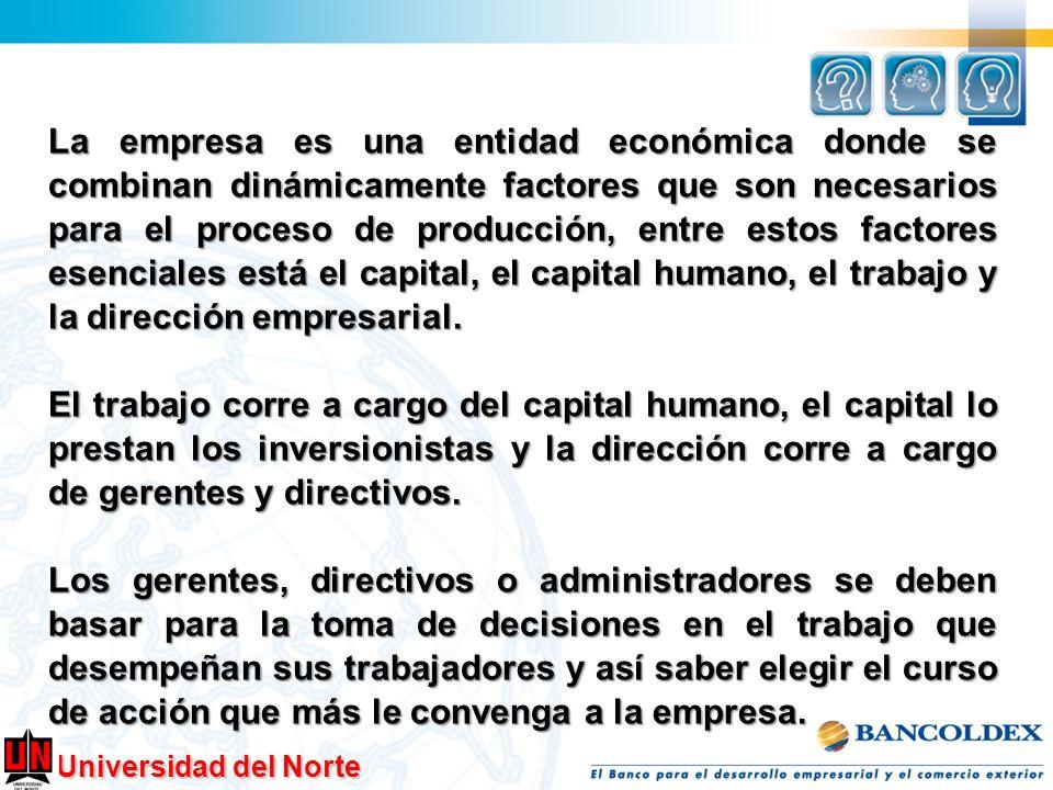 Universidad del Norte La empresa es una entidad económica donde se combinan dinámicamente factores que son necesarios para el proceso de producción, e
