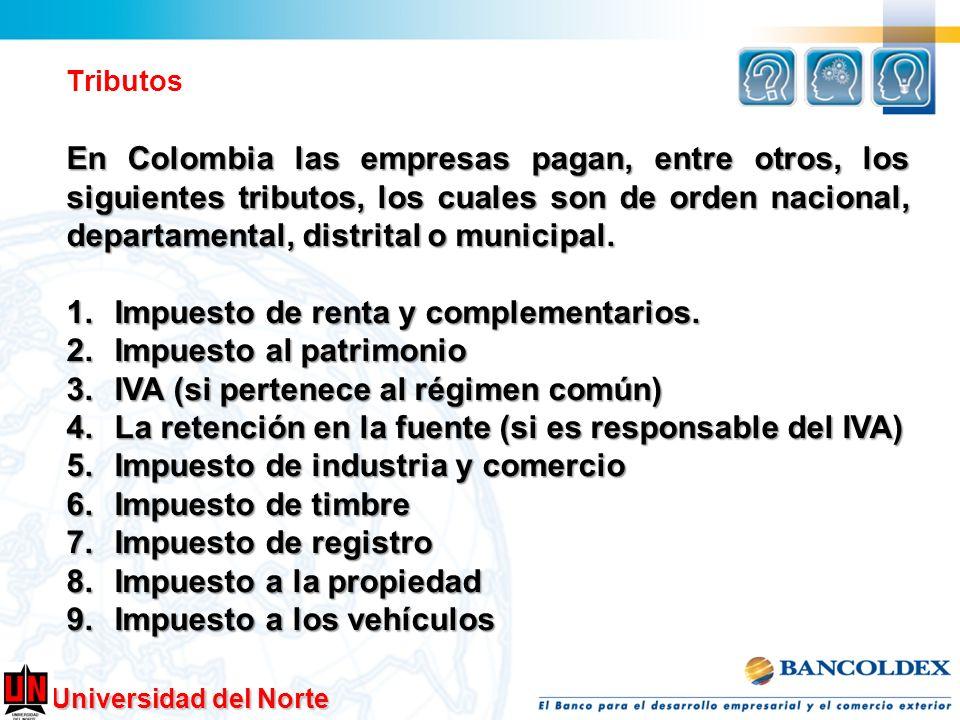 Universidad del Norte Tributos En Colombia las empresas pagan, entre otros, los siguientes tributos, los cuales son de orden nacional, departamental,