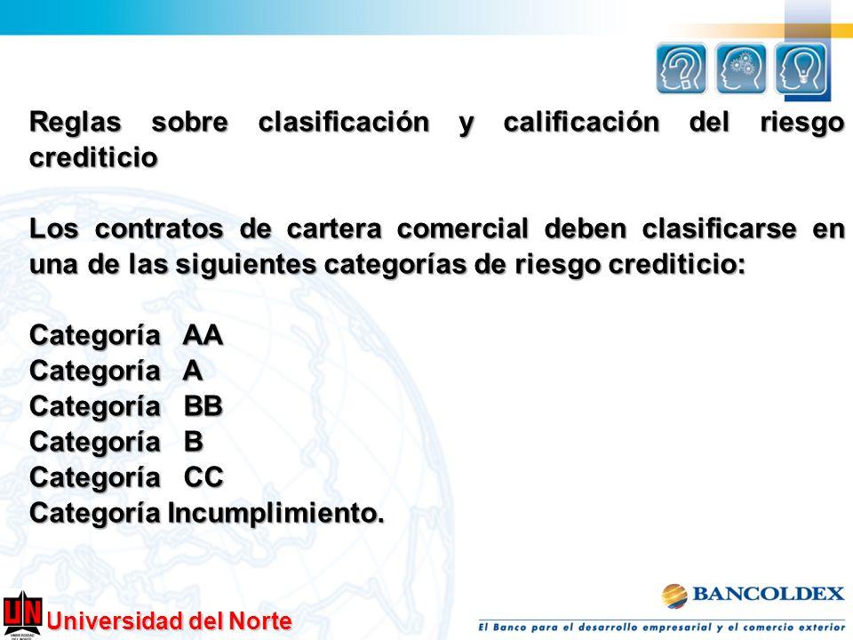 Universidad del Norte Reglas sobre clasificación y calificación del riesgo crediticio Los contratos de cartera comercial deben clasificarse en una de