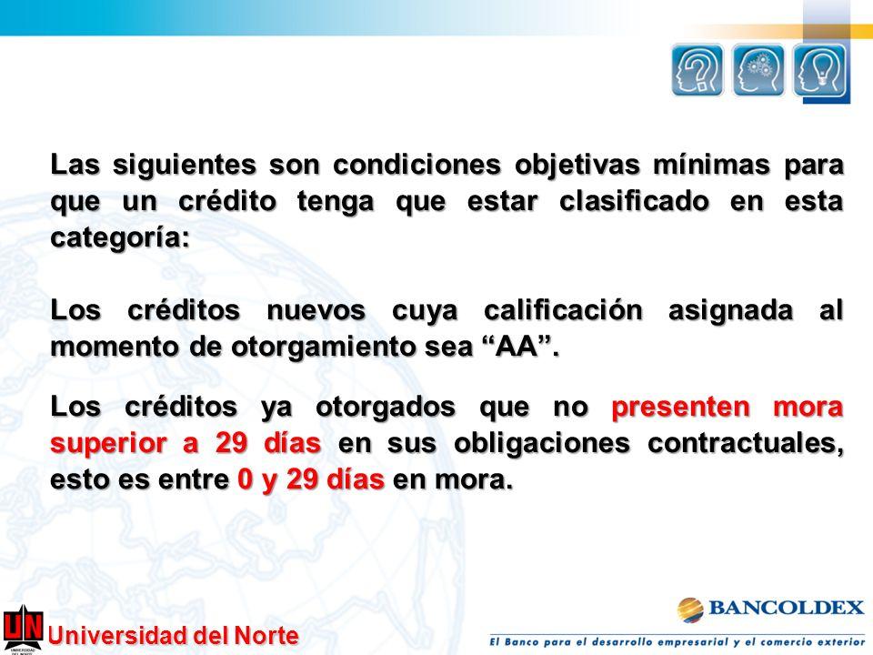 Universidad del Norte Las siguientes son condiciones objetivas mínimas para que un crédito tenga que estar clasificado en esta categoría: Los créditos