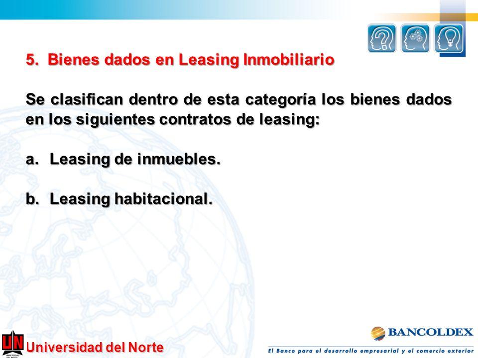 Universidad del Norte 5. Bienes dados en Leasing Inmobiliario Se clasifican dentro de esta categoría los bienes dados en los siguientes contratos de l