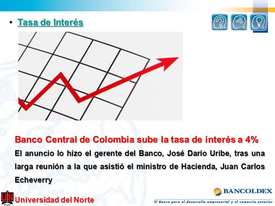Universidad del Norte Tasa de Interés Tasa de InterésTasa de InterésTasa de Interés Banco Central de Colombia sube la tasa de interés a 4% El anuncio