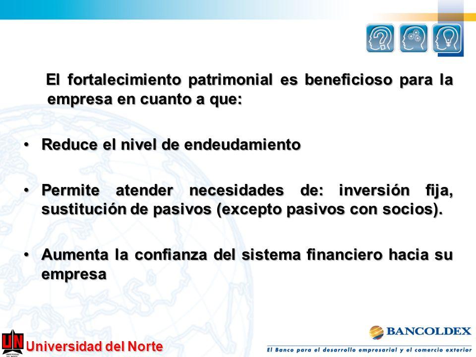 Universidad del Norte El fortalecimiento patrimonial es beneficioso para la empresa en cuanto a que: El fortalecimiento patrimonial es beneficioso par