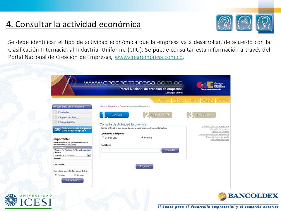 4. Consultar la actividad económica Se debe identificar el tipo de actividad económica que la empresa va a desarrollar, de acuerdo con la Clasificació