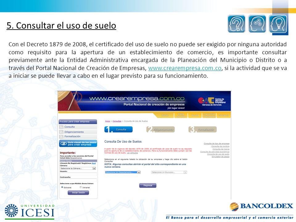 5. Consultar el uso de suelo Con el Decreto 1879 de 2008, el certificado del uso de suelo no puede ser exigido por ninguna autoridad como requisito pa