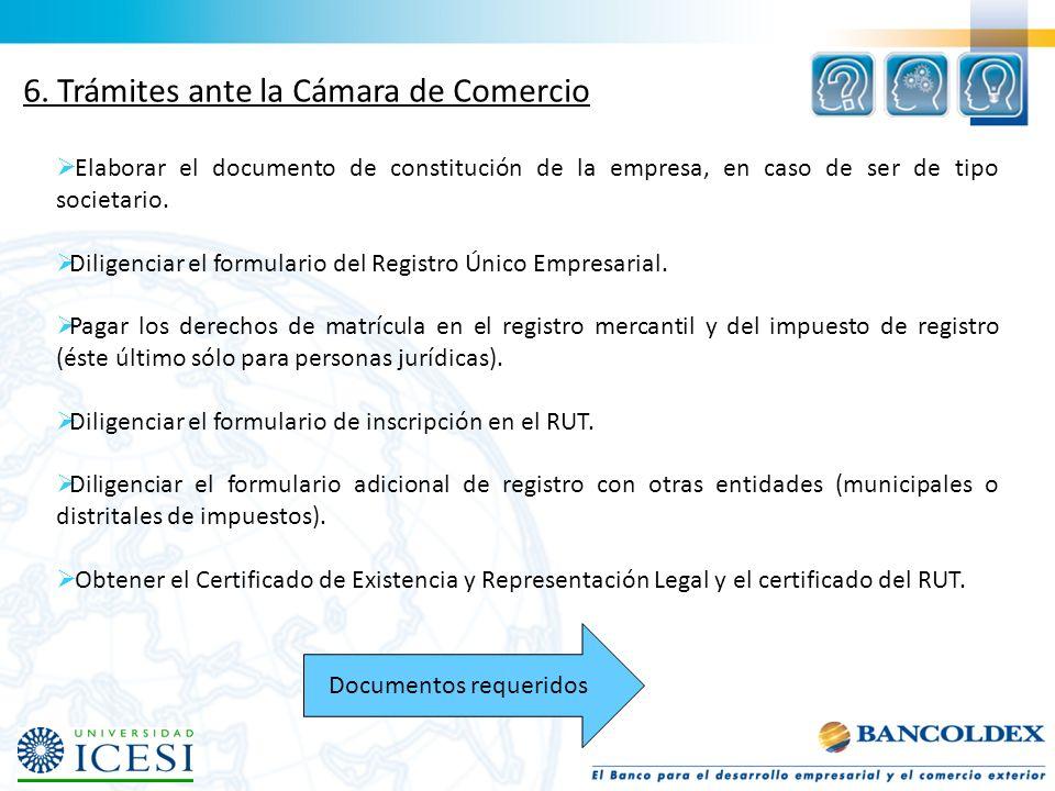 6. Trámites ante la Cámara de Comercio Elaborar el documento de constitución de la empresa, en caso de ser de tipo societario. Diligenciar el formular