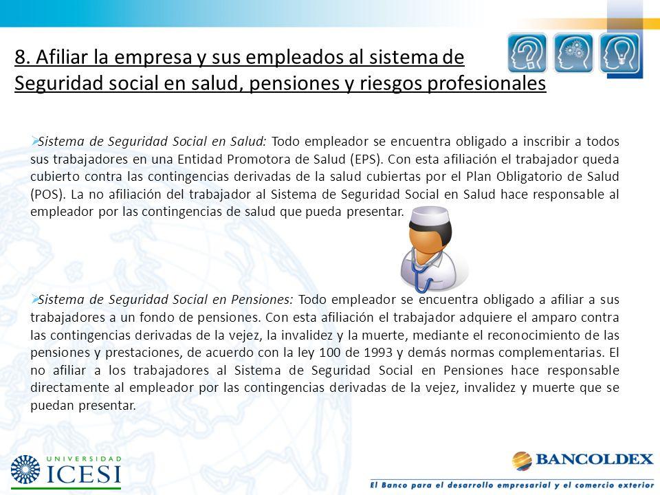 8. Afiliar la empresa y sus empleados al sistema de Seguridad social en salud, pensiones y riesgos profesionales Sistema de Seguridad Social en Salud: