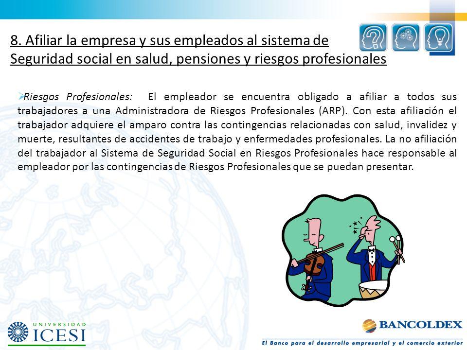 Riesgos Profesionales: El empleador se encuentra obligado a afiliar a todos sus trabajadores a una Administradora de Riesgos Profesionales (ARP). Con