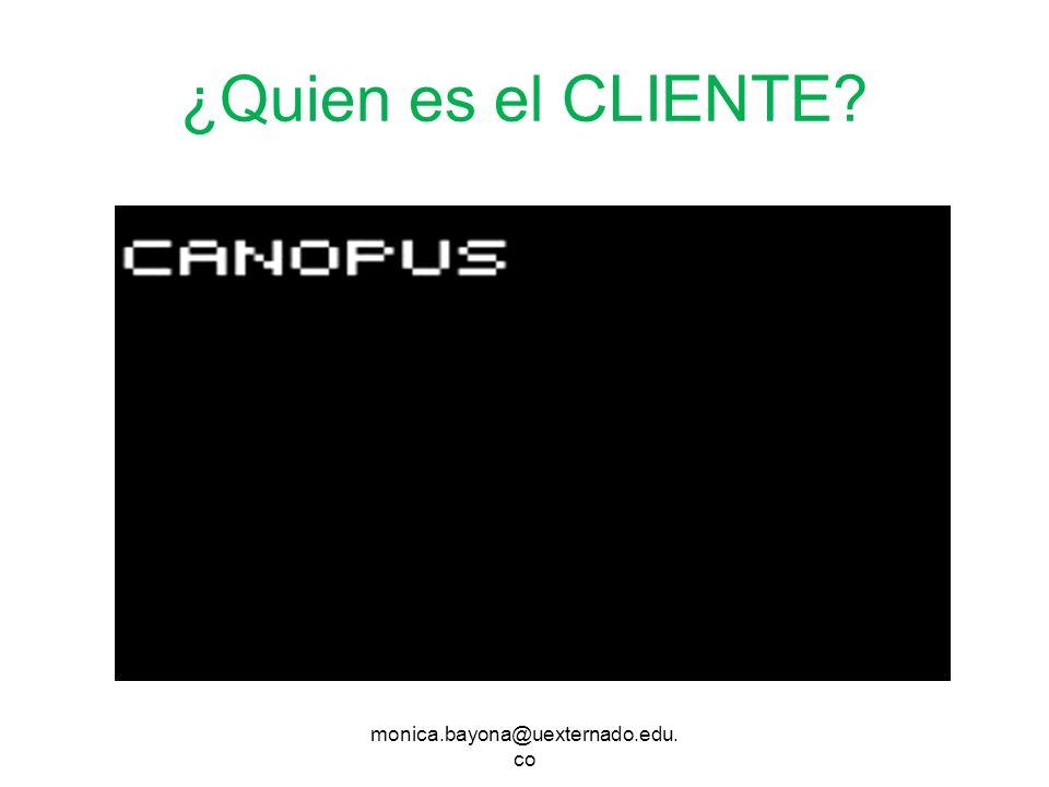 ¿Quien es el CLIENTE? monica.bayona@uexternado.edu. co