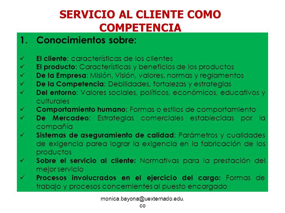 monica.bayona@uexternado.edu. co 1.Conocimientos sobre: El cliente : características de los clientes El producto : Características y beneficios de los
