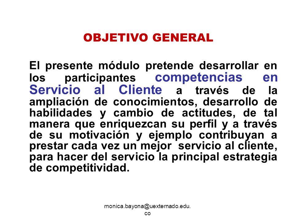monica.bayona@uexternado.edu. co El presente módulo pretende desarrollar en los participantes competencias en Servicio al Cliente a través de la ampli