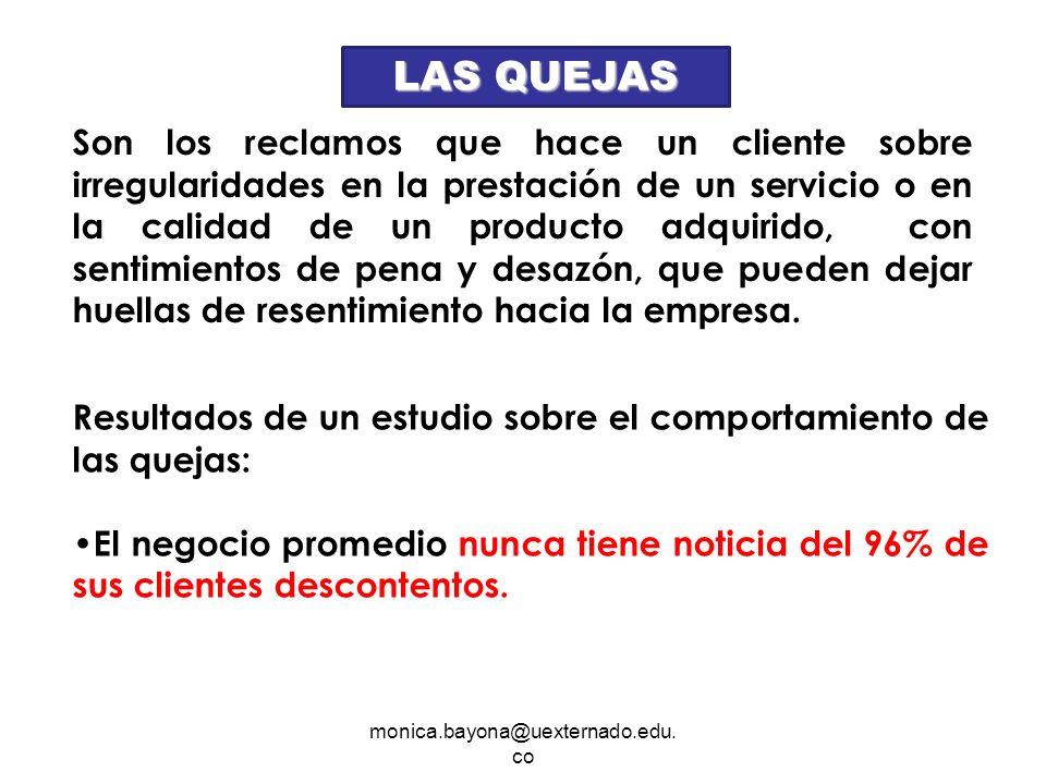 monica.bayona@uexternado.edu. co Son los reclamos que hace un cliente sobre irregularidades en la prestación de un servicio o en la calidad de un prod