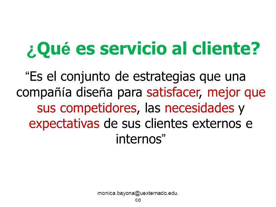 monica.bayona@uexternado.edu. co Es el conjunto de estrategias que una compa ñí a dise ñ a para satisfacer, mejor que sus competidores, las necesidade