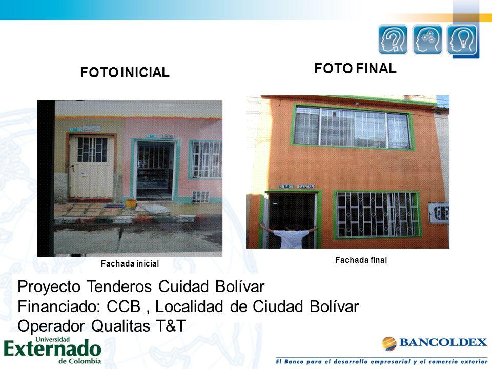 FOTO INICIAL Fachada inicial Fachada final FOTO FINAL Proyecto Tenderos Cuidad Bolívar Financiado: CCB, Localidad de Ciudad Bolívar Operador Qualitas