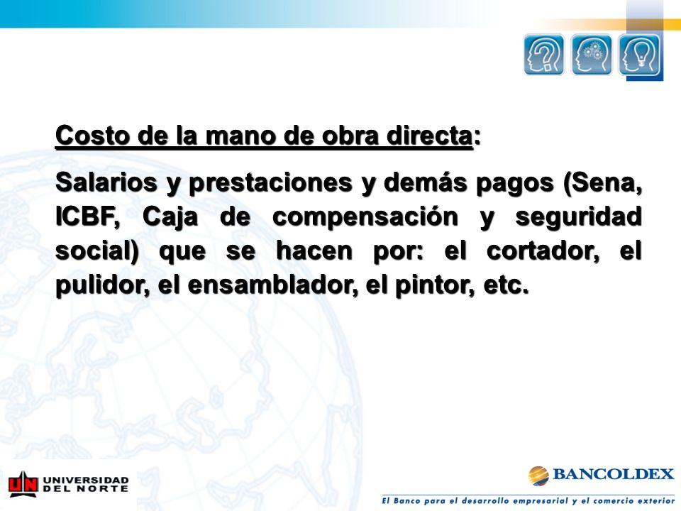 Costo de la mano de obra directa: Salarios y prestaciones y demás pagos (Sena, ICBF, Caja de compensación y seguridad social) que se hacen por: el cor
