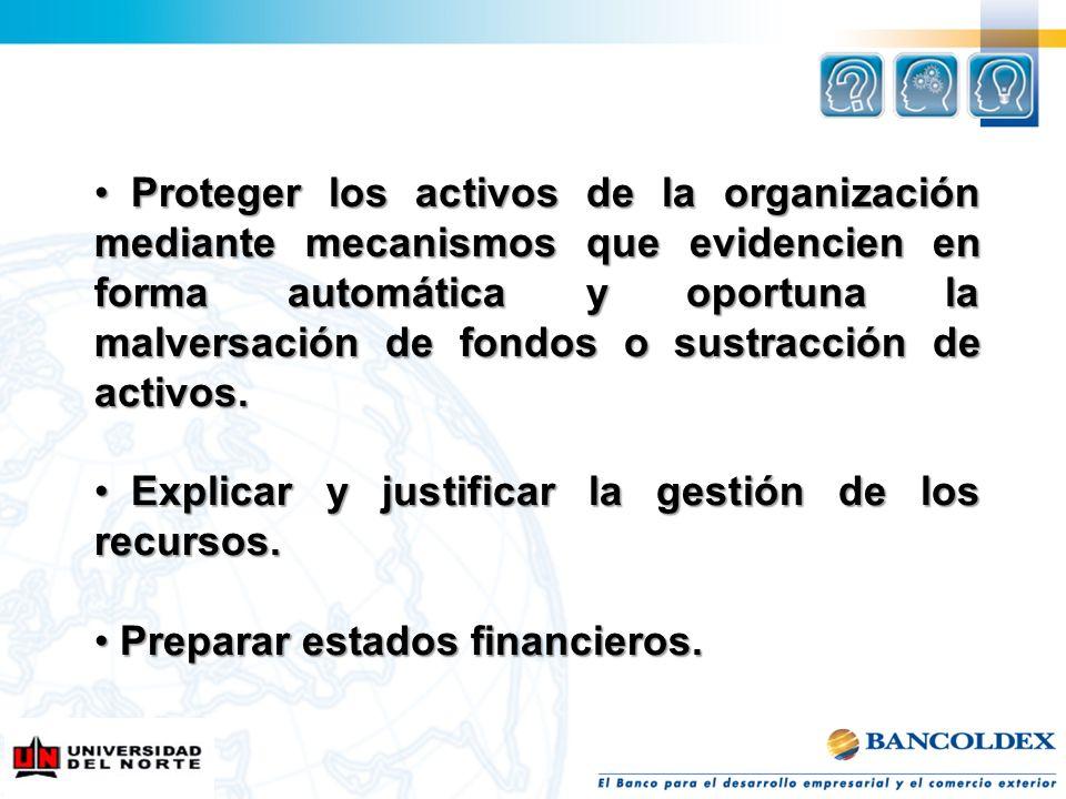 Proteger los activos de la organización mediante mecanismos que evidencien en forma automática y oportuna la malversación de fondos o sustracción de a