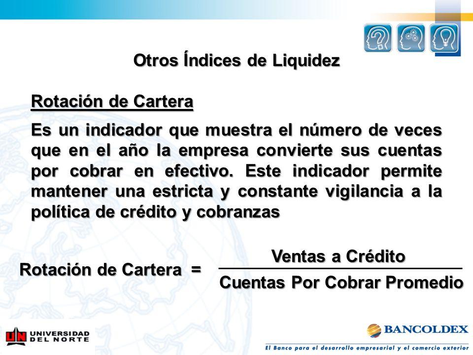 Otros Índices de Liquidez Rotación de Cartera Es un indicador que muestra el número de veces que en el año la empresa convierte sus cuentas por cobrar