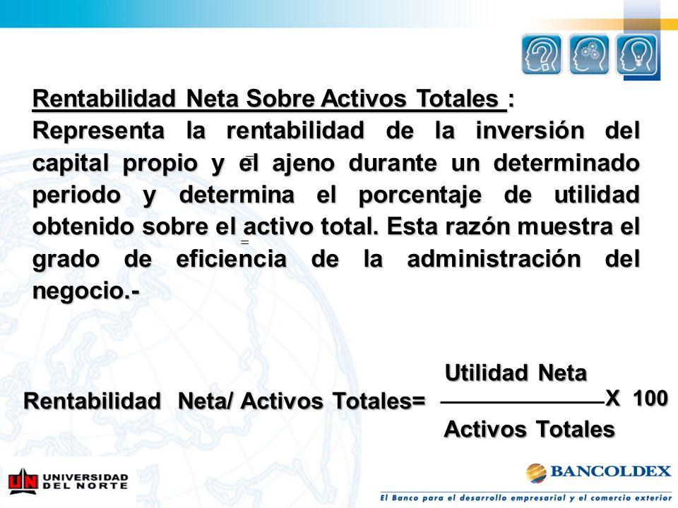 Rentabilidad Neta Sobre Activos Totales : Representa la rentabilidad de la inversión del capital propio y el ajeno durante un determinado periodo y de