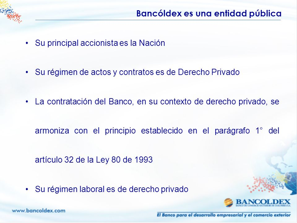 Su principal accionista es la Nación Su régimen de actos y contratos es de Derecho Privado La contratación del Banco, en su contexto de derecho privad
