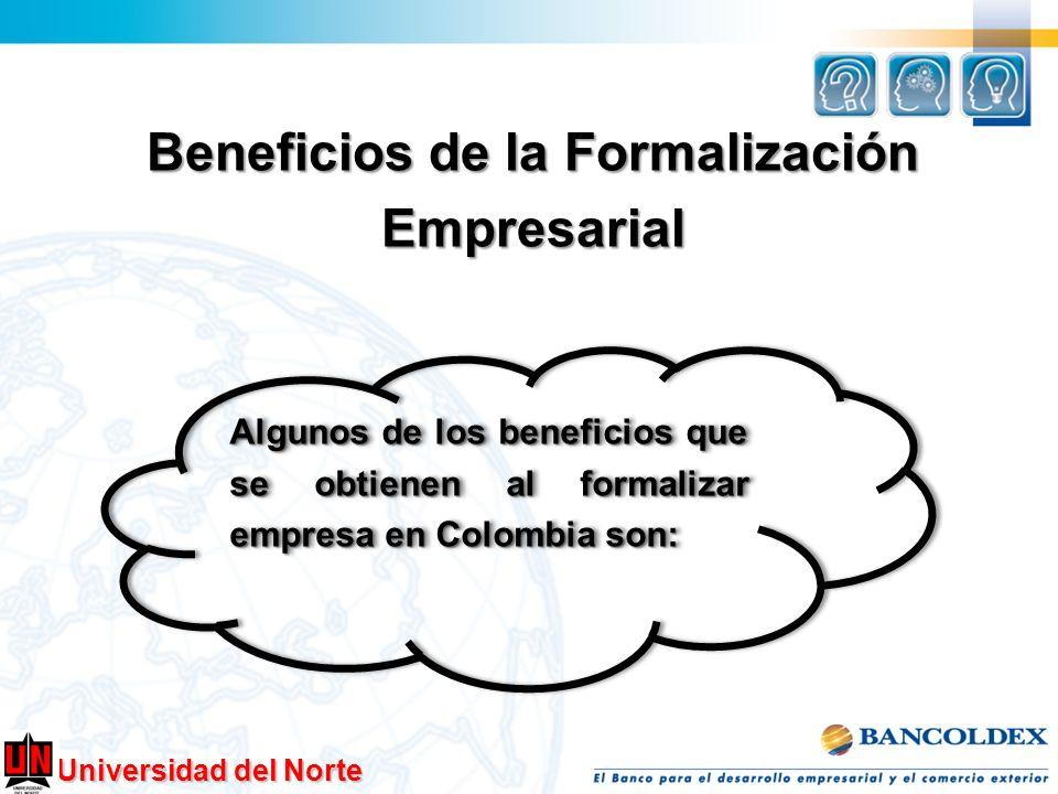 Universidad del Norte Beneficios de la Formalización Empresarial Algunos de los beneficios que se obtienen al formalizar empresa en Colombia son: