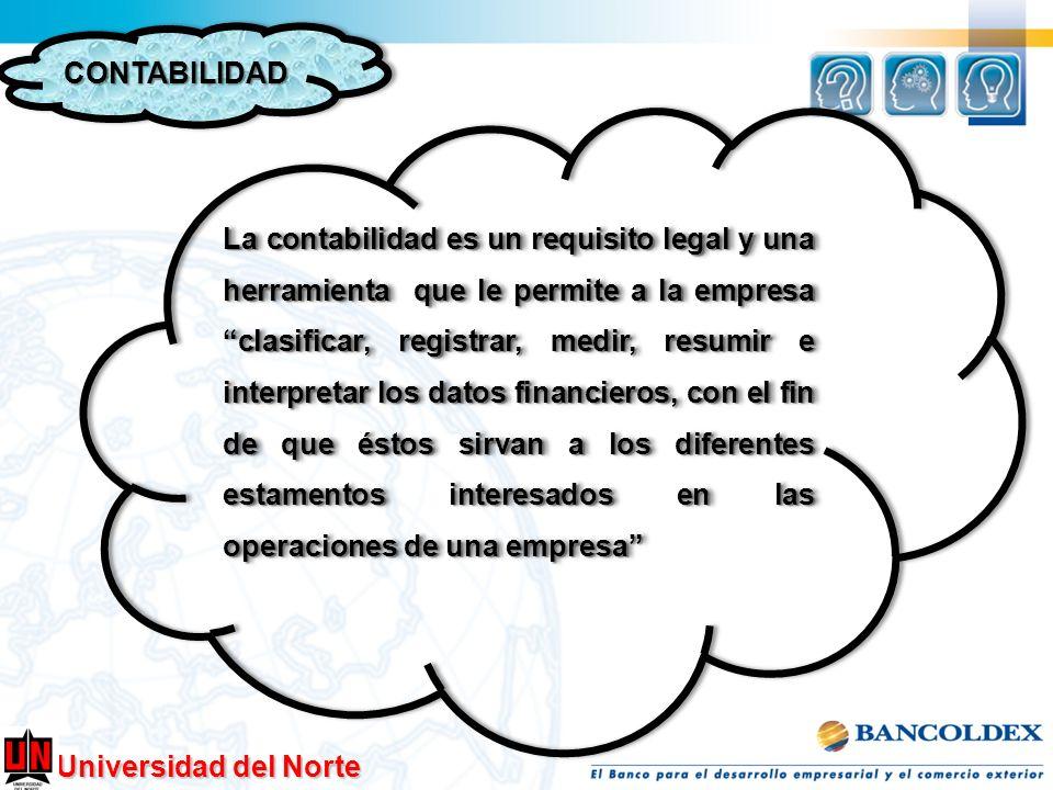 Universidad del Norte CONTABILIDADCONTABILIDAD La contabilidad es un requisito legal y una herramienta que le permite a la empresa clasificar, registr