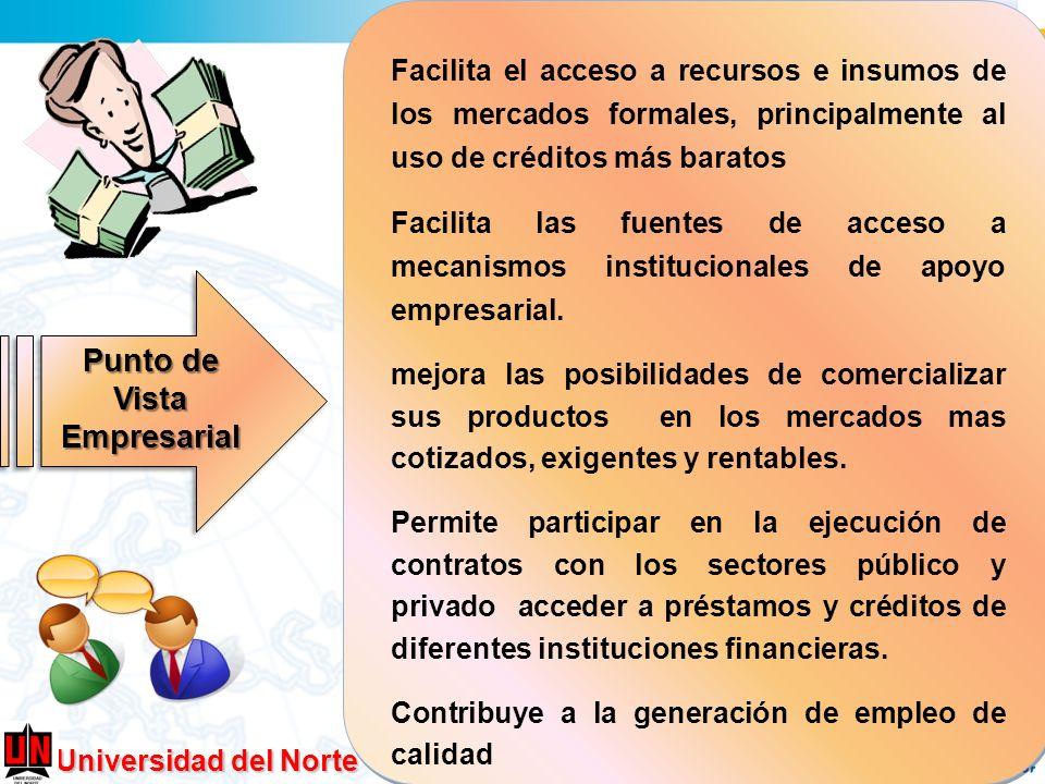 Universidad del Norte Facilita el acceso a recursos e insumos de los mercados formales, principalmente al uso de créditos más baratos Facilita las fue
