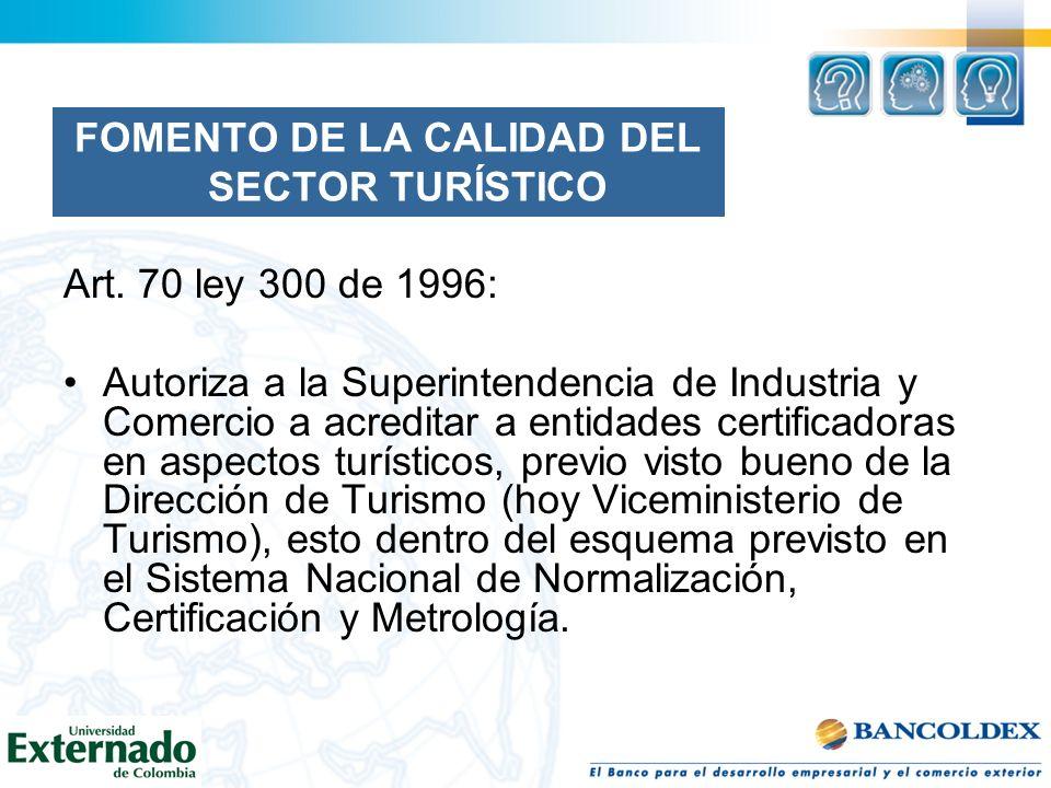 FOMENTO DE LA CALIDAD DEL SECTOR TURÍSTICO Art. 70 ley 300 de 1996: Autoriza a la Superintendencia de Industria y Comercio a acreditar a entidades cer