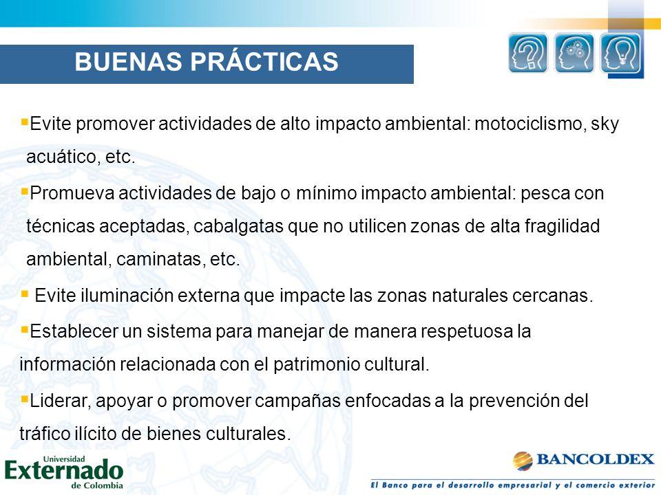 BUENAS PRÁCTICAS Evite promover actividades de alto impacto ambiental: motociclismo, sky acuático, etc. Promueva actividades de bajo o mínimo impacto