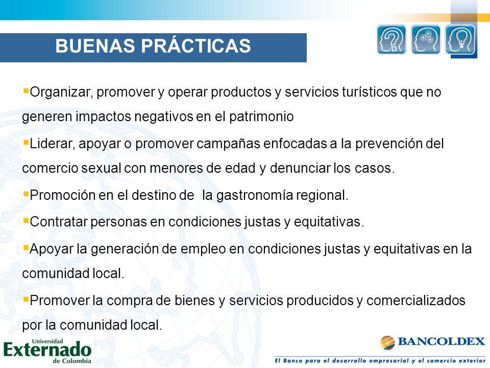BUENAS PRÁCTICAS Organizar, promover y operar productos y servicios turísticos que no generen impactos negativos en el patrimonio Liderar, apoyar o pr