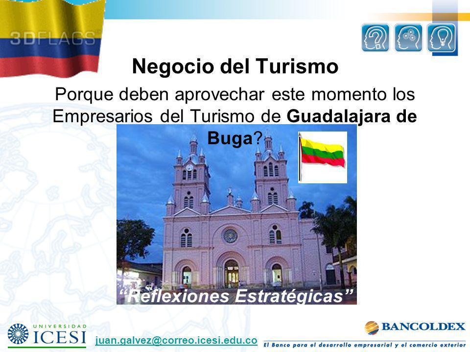 Negocio del Turismo Porque deben aprovechar este momento los Empresarios del Turismo de Guadalajara de Buga? Reflexiones Estratégicas juan.galvez@corr