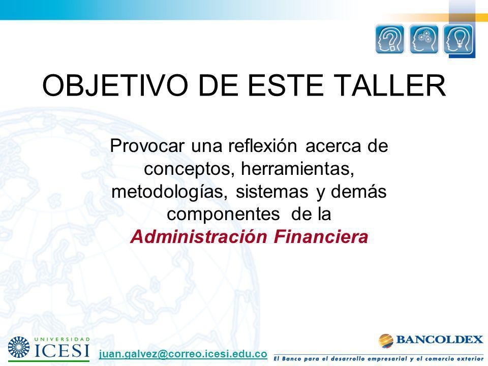 OBJETIVO DE ESTE TALLER Provocar una reflexión acerca de conceptos, herramientas, metodologías, sistemas y demás componentes de la Administración Fina