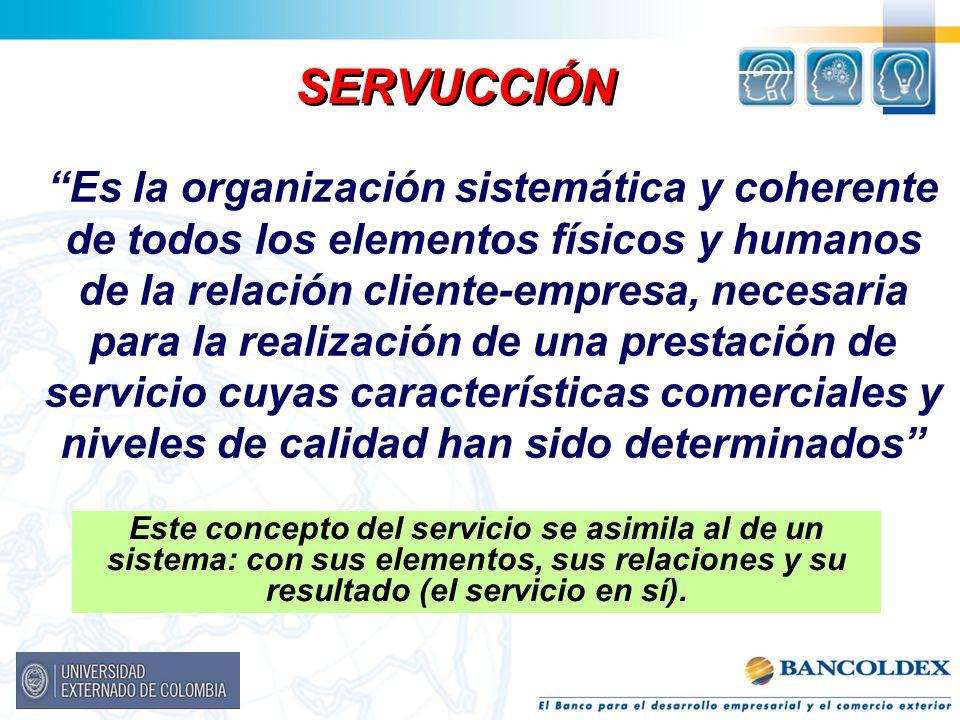 Es la organización sistemática y coherente de todos los elementos físicos y humanos de la relación cliente-empresa, necesaria para la realización de u
